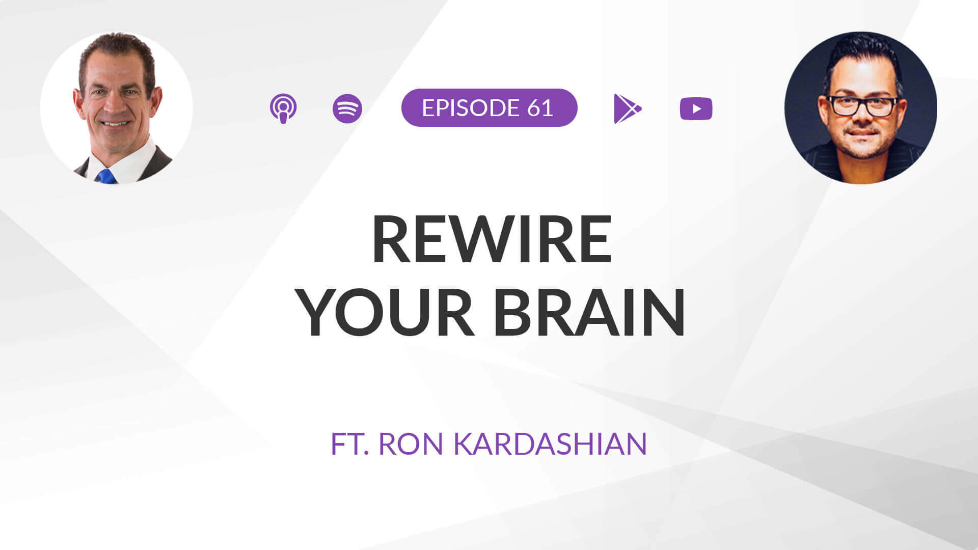 Ep 61: Rewire Your Brain ft. Ron Kardashian