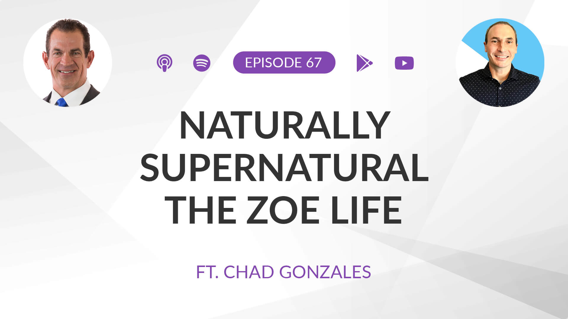 Ep 67: Naturally Supernatural: The ZOE Life ft. Chad Gonzales