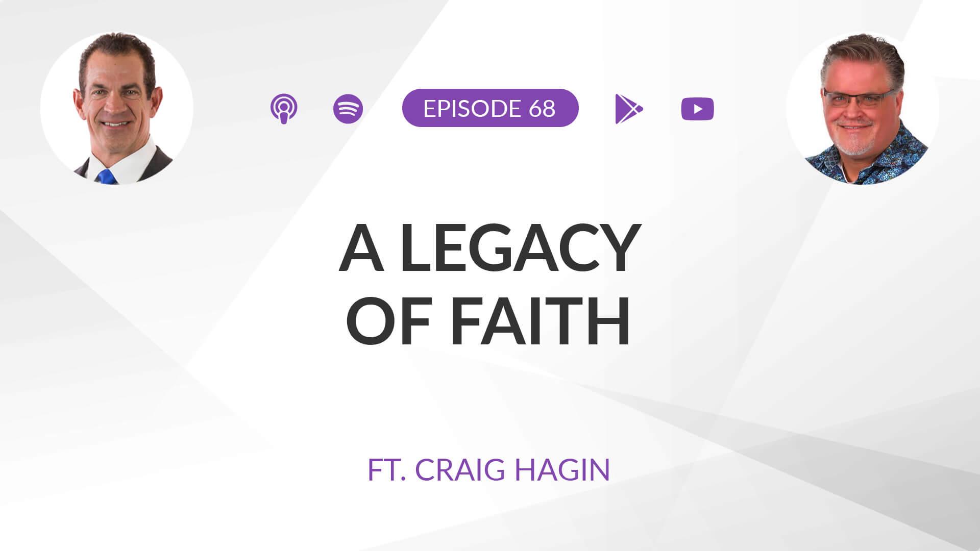Ep 68: A Legacy of Faith ft. Craig Hagin