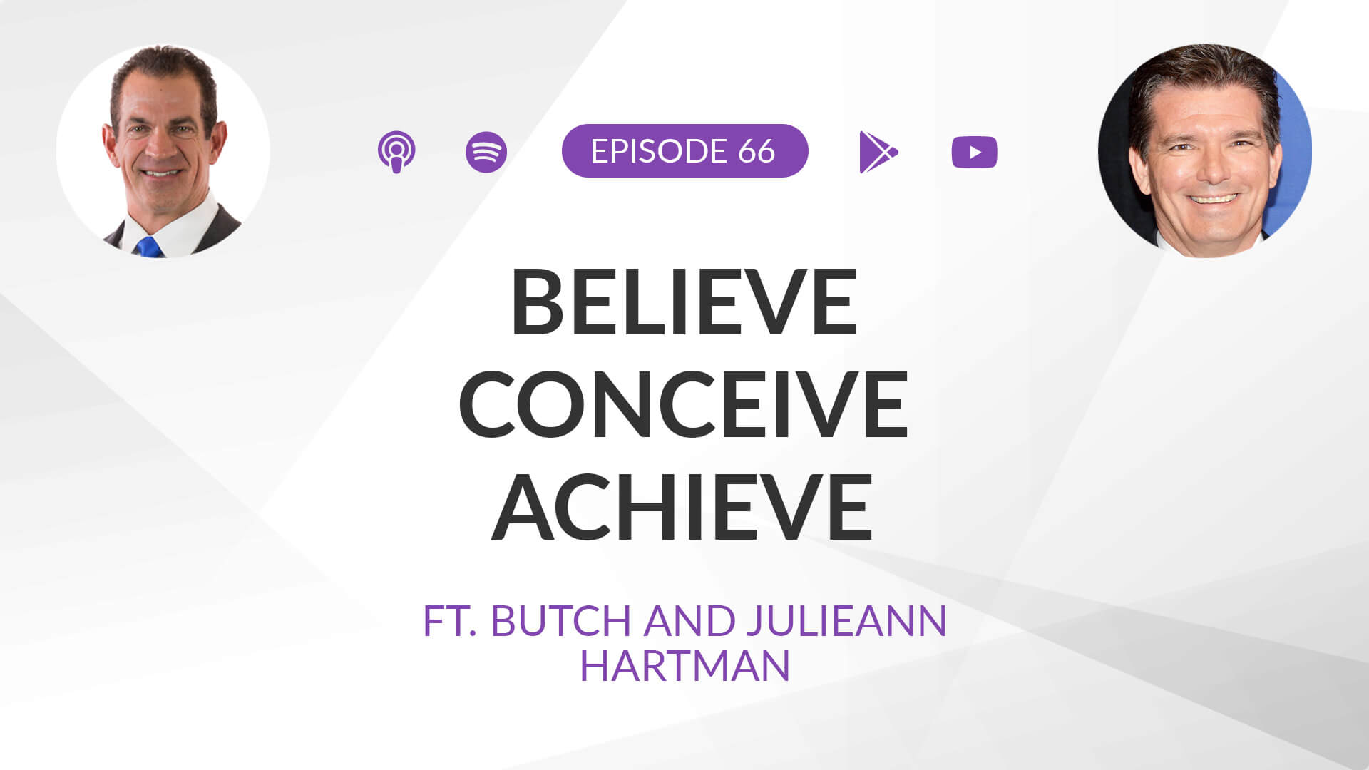 Ep 66: Believe Conceive Achieve ft. Butch and Julieann Hartman