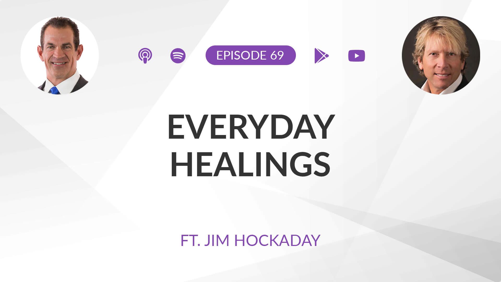 Ep 69: Everyday Healings ft. Jim Hockaday