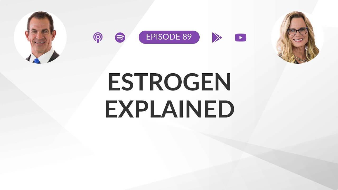 Ep 89: Estrogen Explained