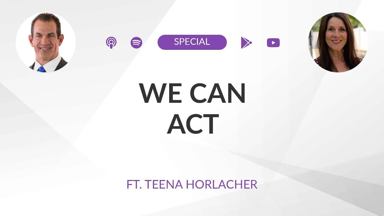 Bonus Episode: We CAN Act ft. Teena Horlacher